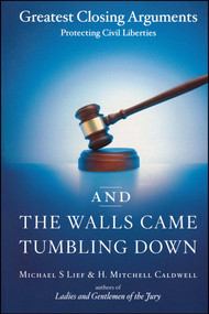 And the Walls Came Tumbling Down (Greatest Closing Arguments Protecting Civil Liberties) by Michael S Lief, H. Mitchell Caldwell, 9780743246675