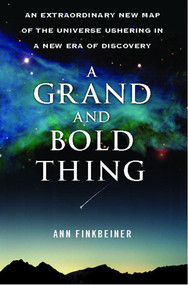 A Grand and Bold Thing (An Extraordinary New Map of the Universe Ushering In A New Era of Discovery) by Ann K. Finkbeiner, 9781416552178