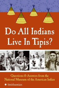 Do All Indians Live in Tipis? (Questions and Answers from the National Museum of the American Indian) by National Museum of the American Indian, 9780061153013