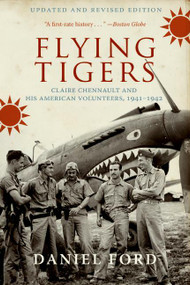 Flying Tigers (Claire Chennault and His American Volunteers, 1941-1942) by Daniel Ford, 9780061246555
