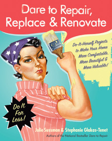 Dare to Repair, Replace & Renovate (Do-It-Herself Projects to Make Your Home More Comfortable, More Beautiful & More Valuable!) by Julie Sussman, Stephanie Glakas-Tenet, 9780061343858