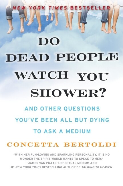 Do Dead People Watch You Shower? (And Other Questions You've Been All but Dying to Ask a Medium) by Concetta Bertoldi, 9780061351228