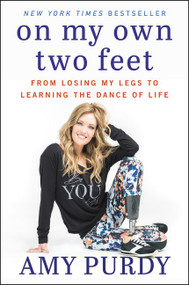 On My Own Two Feet (From Losing My Legs to Learning the Dance of Life) - 9780062379108 by Amy Purdy, Michelle Burford, 9780062379108