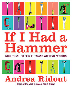If I Had a Hammer (More Than 100 Easy Fixes and Weekend Projects) by Andrea Ridout, 9780061353185