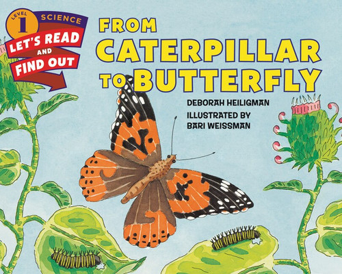From Caterpillar to Butterfly - 9780062381835 by Deborah Heiligman, Bari Weissman, 9780062381835