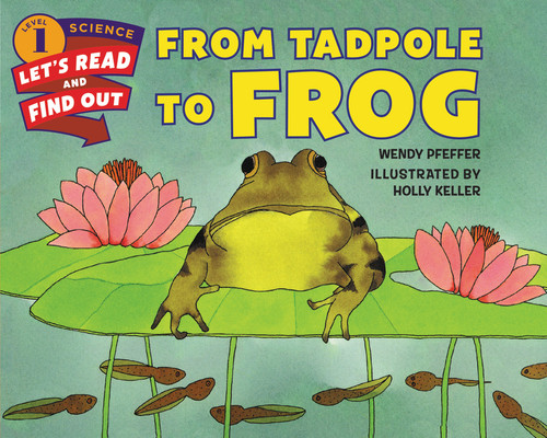 From Tadpole to Frog - 9780062381866 by Wendy Pfeffer, Holly Keller, 9780062381866