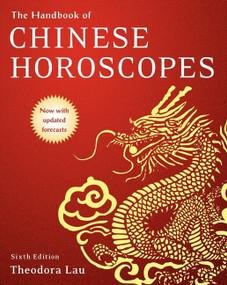 The Handbook of Chinese Horoscopes 6e by Theodora Lau, Laura Lau, 9780061432637