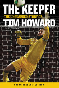 The Keeper: The Unguarded Story of Tim Howard Young Readers' Edition by Tim Howard, 9780062387585