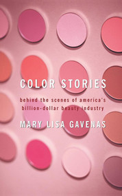 Color Stories (Behind the Scenes of America's Billion-Dollar Beauty Industry) by Mary Lisa Gavenas, 9781416577133