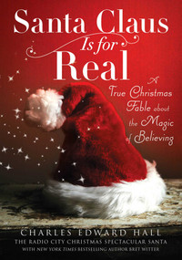Santa Claus Is for Real (A True Christmas Fable About the Magic of Believing) by Charles  Edward Hall, Bret Witter, 9781476743738