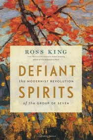 Defiant Spirits (The Modernist Revolution of the Group of Seven) by Ross King, 9781553658825