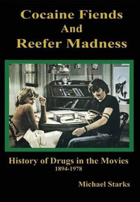 Cocaine Fiends and Reefer Madness (An Illustrated History of Drugs in the Movies 1894-1978) by Michael Starks, 9781579511890