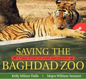 Saving the Baghdad Zoo (A True Story of Hope and Heroes) by Kelly Milner Halls, William Sumner, William Sumner, 9780061772023