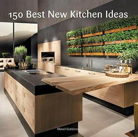 150 Best New Kitchen Ideas by Manel Gutierrez, 9780062396129