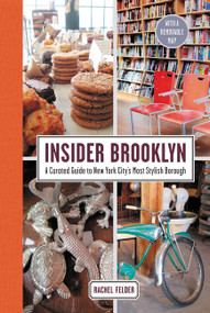 Insider Brooklyn (A Curated Guide to New York City's Most Stylish Borough) by Rachel Felder, 9780062397430