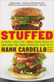Stuffed (An Insider's Look at Who's (Really) Making America Fat and How the Food Industry Can Fix It) by Hank Cardello, Doug Garr, 9780061896743