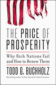 The Price of Prosperity (Why Rich Nations Fail and How to Renew Them) by Todd G. Buchholz, 9780062405708
