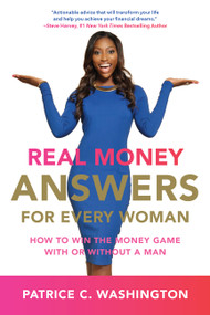Real Money Answers for Every Woman (How to Win the Money Game With or Without a Man) by Patrice C. Washington, 9780062420268