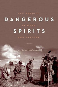 Dangerous Spirits (The Windigo in Myth and History) by Shawn Smallman, Grace Dillon, 9781772030327