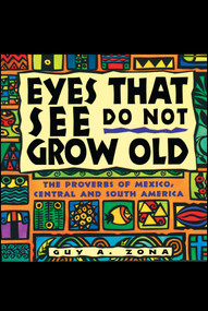 Eyes That See Do Not Grow Old (The Proverbs of Mexico, Central and South America) by Guy Zona, 9780684800189