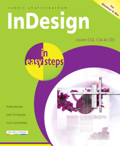 InDesign in easy steps (Covers Versions CS3, CS4, and CS5) by Robert Shufflebotham, 9781840784145
