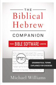 The Biblical Hebrew Companion for Bible Software Users (Grammatical Terms Explained for Exegesis) by Michael Williams, 9780310521303
