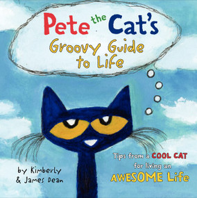 Pete the Cat's Groovy Guide to Life by James Dean, James Dean, Kimberly Dean, 9780062351357
