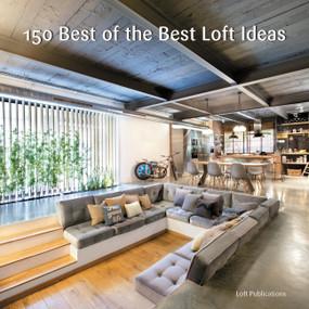 150 Best of the Best Loft Ideas by LOFT Publications, Inc., 9780062444523