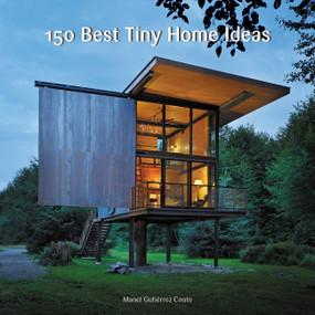 150 Best Tiny Home Ideas by Manel Gutiérrez Couto, 9780062444660