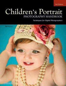 Children's Portrait Photography Handbook (Techniques for Digital Photographers) by Bill Hurter, 9781584289968