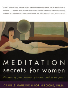 Meditation Secrets for Women (Discovering Your Passion, Pleasure, and Inner Peace) by Camille Maurine, Lorin Roche, 9780062516978