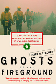 Ghosts of the Fireground (Echoes of the Great Peshtigo Fire and the Calling of a Wildland Firefighter) by Peter M. Leschak, 9780062517784