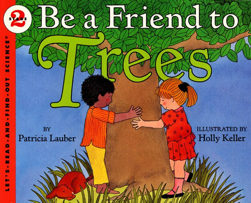 Be a Friend to Trees by Patricia Lauber, Holly Keller, 9780064451208
