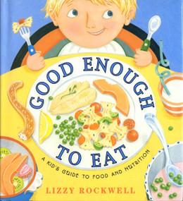 Good Enough to Eat (A Kid's Guide to Food and Nutrition) by Lizzy Rockwell, Lizzy Rockwell, 9780064451741