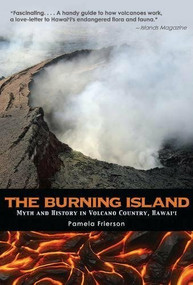 The Burning Island (Myth and History of the Hawaiian Volcano Country) by Pamela Frierson, 9781595341358