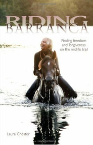Riding Barranca (Finding Freedom and Forgiveness on the Midlife Trail) by Laura Chester, Donna DeMari, Mason Rose, 9781570765780