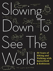 Slowing Down to See the World (50 Years of Biking and Walking with Butterfield & Robinson) by Charlie Scott, Frank Viva, 9781487000714