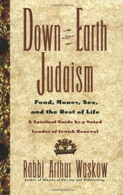 Down-To-earth Judaism (Food, Money, Sex, And The Rest Of Life) by Arthur Waskow, 9780688151270