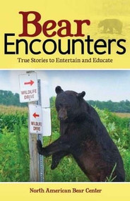 Bear Encounters (True Stories to Entertain and Educate) by North American Bear Center, 9781591933847