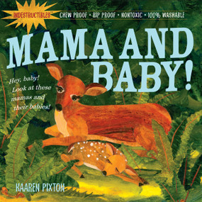 Indestructibles: Mama and Baby! (Chew Proof · Rip Proof · Nontoxic · 100% Washable (Book for Babies, Newborn Books, Safe to Chew)) by Amy Pixton, Kaaren Pixton, 9780761158592