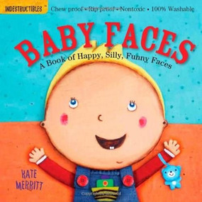 Indestructibles: Baby Faces (Chew Proof · Rip Proof · Nontoxic · 100% Washable (Book for Babies, Newborn Books, Safe to Chew)) by Kate Merritt, Amy Pixton, 9780761168812