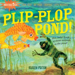 Indestructibles: Plip-Plop Pond! (Chew Proof · Rip Proof · Nontoxic · 100% Washable (Book for Babies, Newborn Books, Safe to Chew)) by Amy Pixton, Kaaren Pixton, 9780761158578