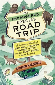 The Endangered Species Road Trip (A Summer's Worth of Dingy Motels, Poison Oak, Ravenous Insects, and the Rarest Species in North America) by Cameron MacDonald, 9781553659358