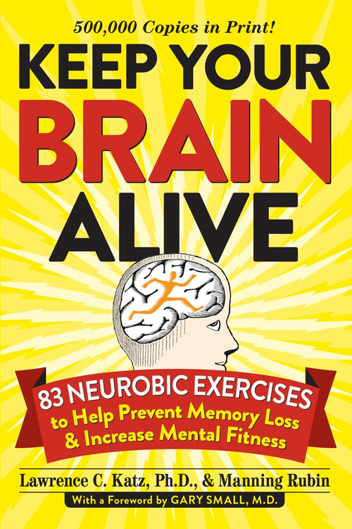 Keep Your Brain Alive (83 Neurobic Exercises to Help Prevent Memory Loss and Increase Mental Fitness) (Miniature Edition) by Lawrence Katz, Manning Rubin, Gary Small, 9780761168935