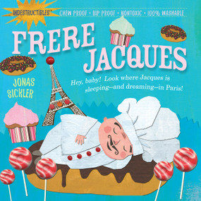 Indestructibles: Frere Jacques (Chew Proof · Rip Proof · Nontoxic · 100% Washable (Book for Babies, Newborn Books, Safe to Chew)) by Jonas Sickler, Amy Pixton, 9780761159230