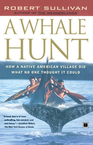 A Whale Hunt (How a Native-American Village Did What No One Thought It Could) by Robert Sullivan, 9780684864341
