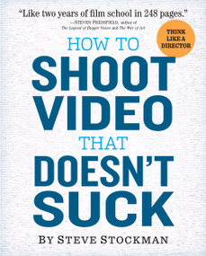 How to Shoot Video That Doesn't Suck (Advice to Make Any Amateur Look Like a Pro) by Steve Stockman, 9780761163237