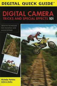 Digital Camera Tricks and Special Effects 101 (Creative Techniques for Shooting and Image Editing!) by Michelle Perkins, 9781584281764