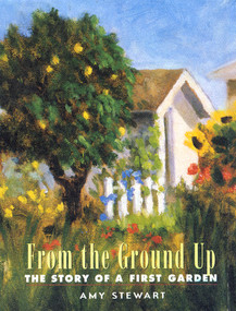From the Ground Up (The Story of a First Garden) by Amy Stewart, 9781565122406
