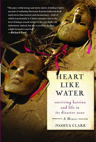 Heart Like Water (Surviving Katrina and Life in Its Disaster Zone) by Joshua Clark, 9781416537649